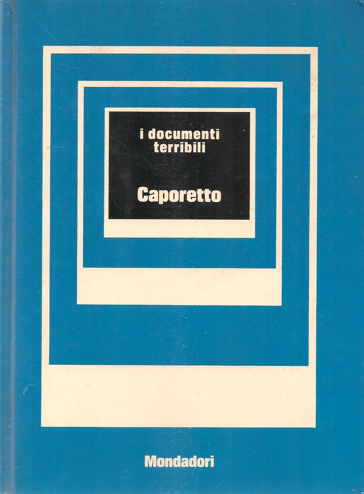 CAPORETTO - MARIO CERVI - I DOCUMENTI TERRIBILI