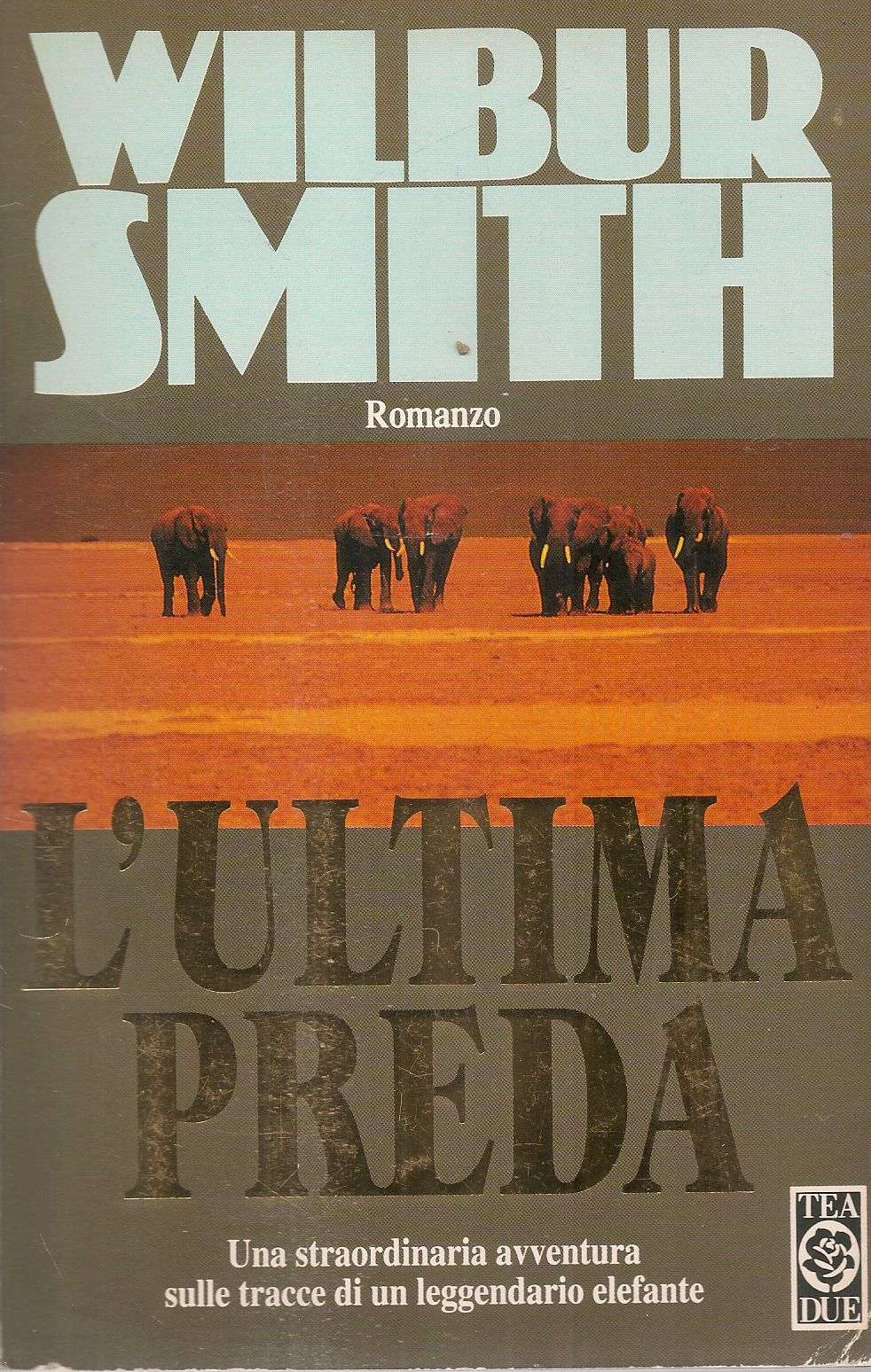 L'ULTIMA PREDA - WILBUR SMITH - TEA DUE 1998