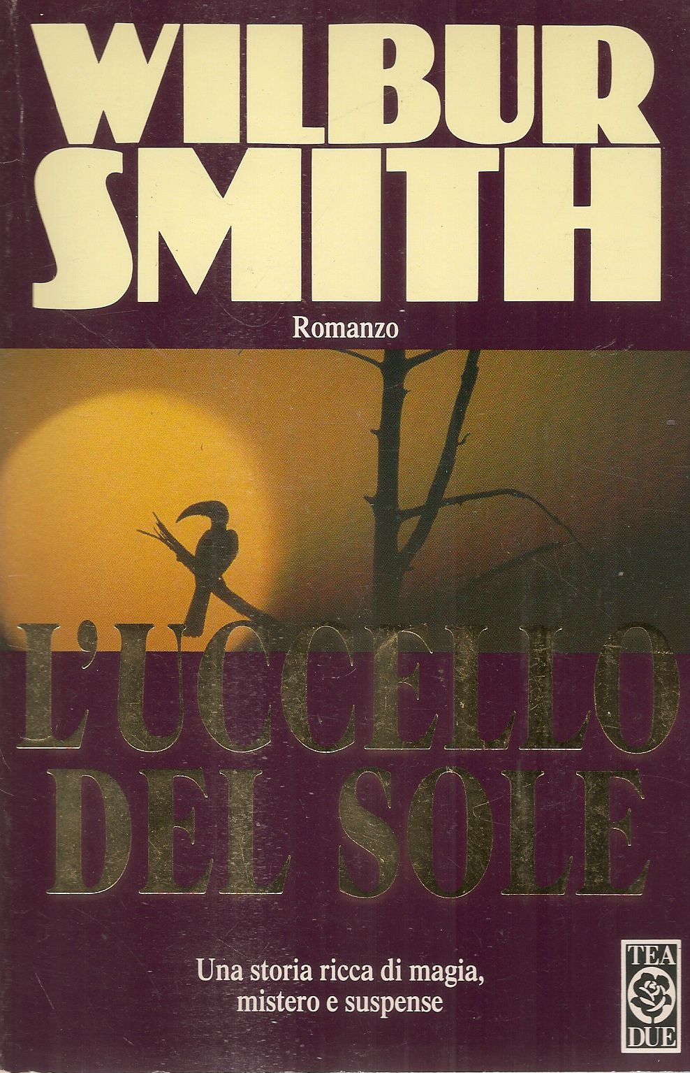 L'UCCELLO DEL SOLE - WILBUR SMITH - TEA DUE 1997