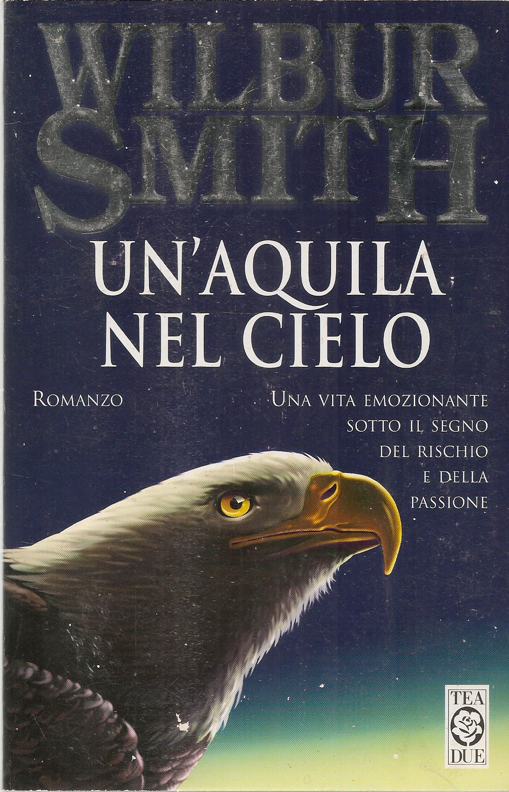 UN'AQUILA NEL CIELO - WILBUR SMITH - ED. TEA DUE 2000