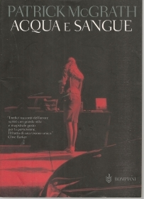 ACQUA E SANGUE - PATRICK McGRATH