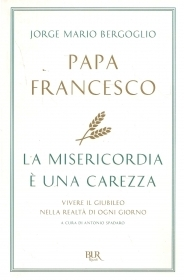 LA MISERICORDIA E' UNA CAREZZA - PAPA FRANCESCO