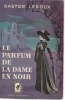 LE PARFUM DE LA DAME IN NOIR - GASTON LEROUX  (FRENCH TEXT)