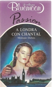 A LONDRA CON CHANTAL - MONIQUE DUBOIS - BLUEMOON PASSION