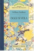OGGI SI VOLA -WILLIAM FAULKNER      EDD. EVERGREEN