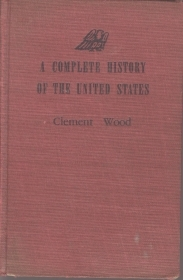 A COMPLETE HISTORY OF THE UNITE STATES - CLEMENT WOOD