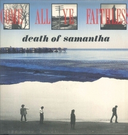 DEATH OF SAMANTHA - COME ALL YE FAITHESS