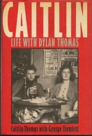 CAITLIN  Life with Dylan Thomas - CAITLIN THOMAS  GEORGE TREMLETT  english text