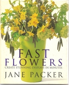 FAST FLOWERS  create stunning displays in minutes - JANE PACKER  english text